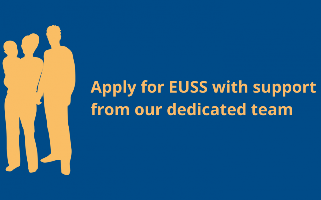 Apply for EUSS with support from our dedicated team